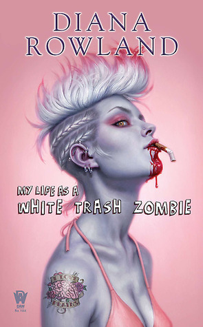 My Life As a White Trash Zombie by Diana Rowland