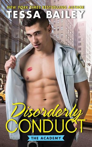 Disorderly Conduct by Tessa Bailey