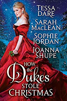How the Dukes Stole Christmas by Tessa Dare, Sarah MacLean, Sophie Jordan, Joanna Shupe